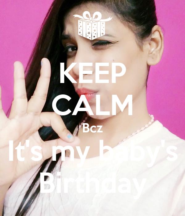 KEEP CALM Bcz It's my baby's Birthday