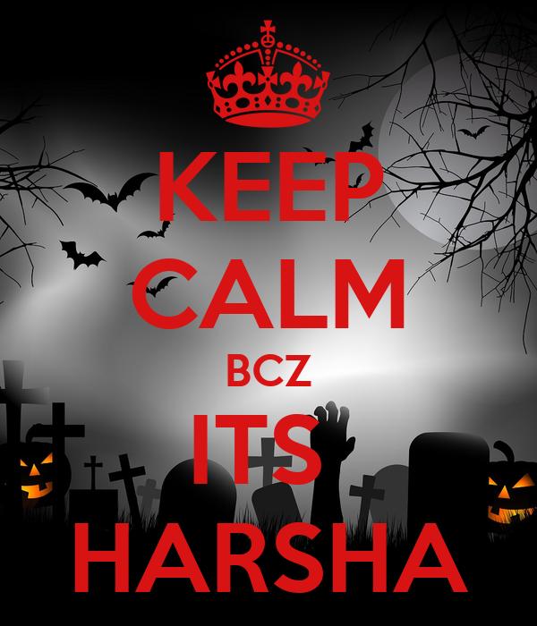 KEEP CALM BCZ ITS  HARSHA