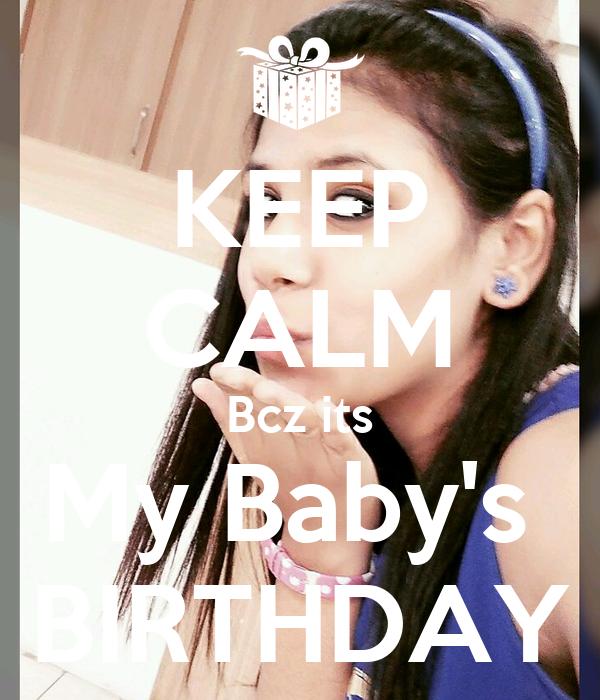 KEEP CALM Bcz its My Baby's  BIRTHDAY