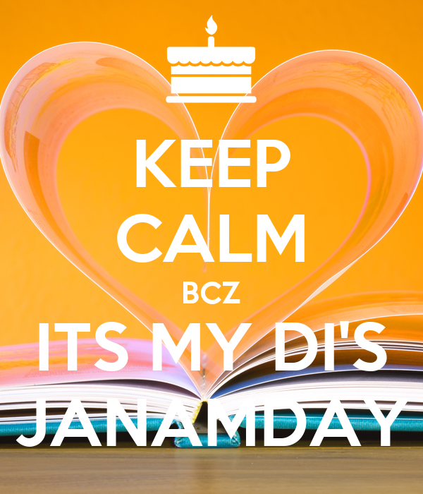 KEEP CALM BCZ ITS MY DI'S JANAMDAY