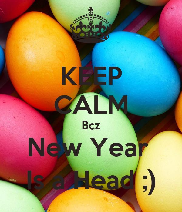 KEEP CALM Bcz New Year  Is a Head ;)