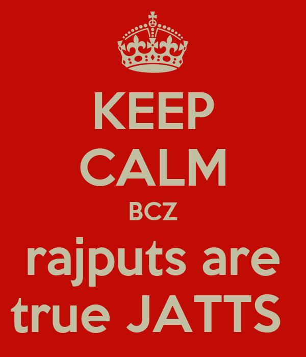 KEEP CALM BCZ rajputs are true JATTS