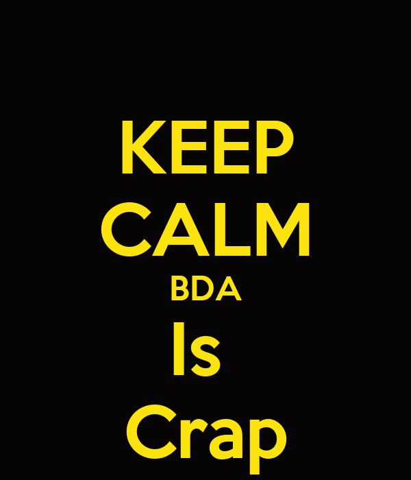 KEEP CALM BDA Is  Crap