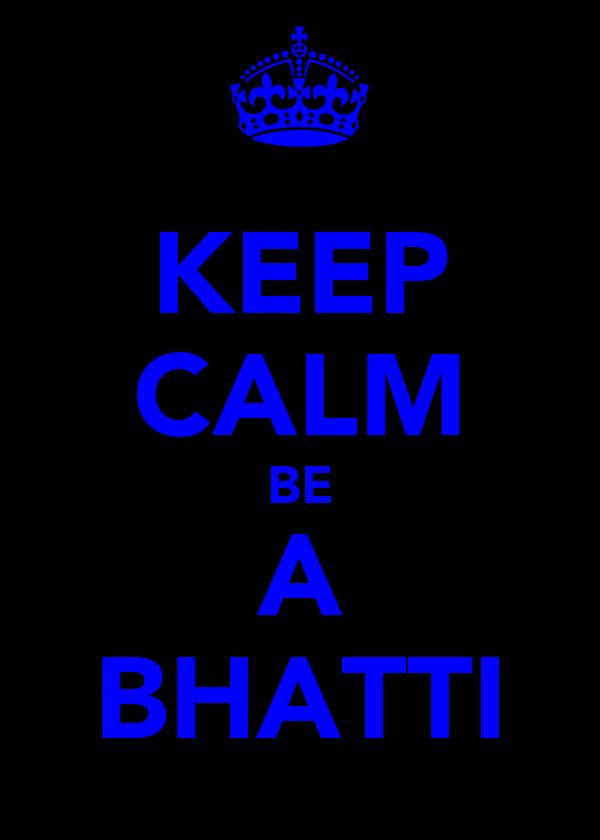 KEEP CALM BE A BHATTI