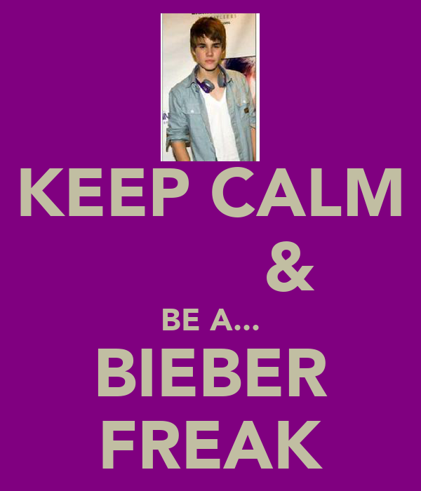 KEEP CALM         & BE A... BIEBER FREAK