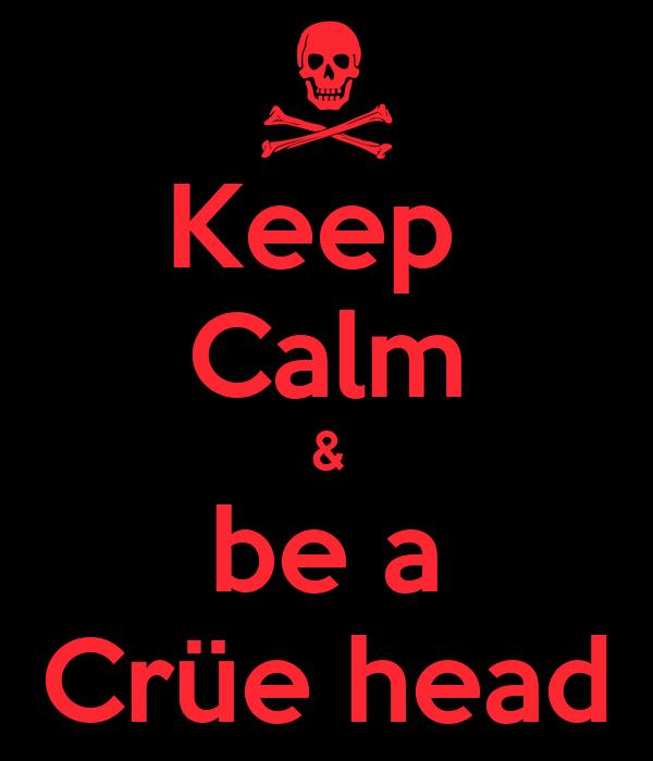 Keep  Calm & be a Crüe head