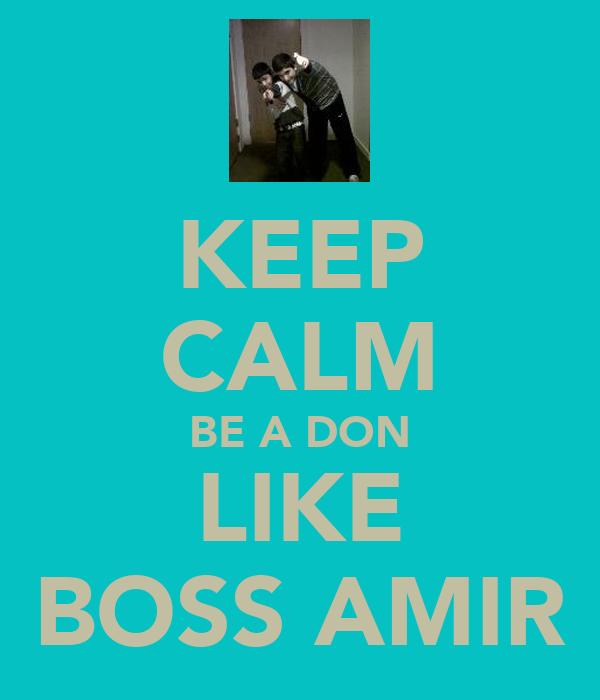 KEEP CALM BE A DON LIKE BOSS AMIR