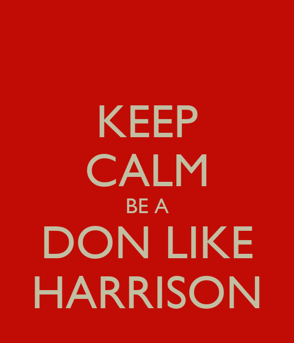 KEEP CALM BE A DON LIKE HARRISON