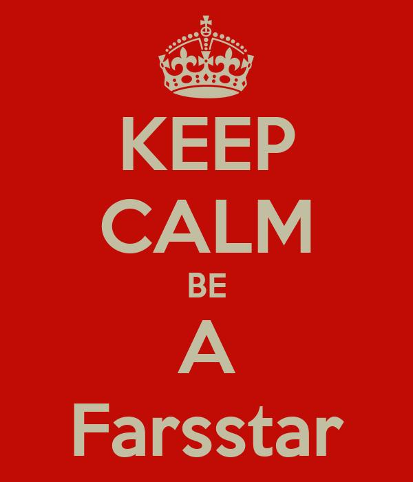 KEEP CALM BE A Farsstar