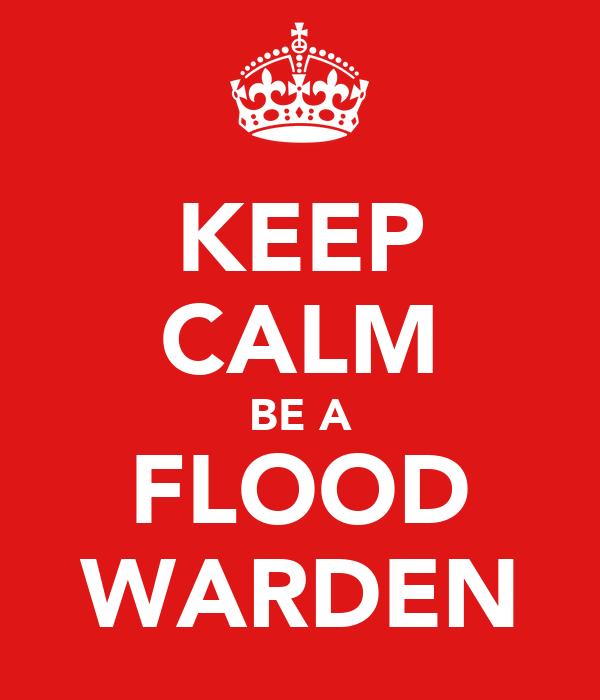 KEEP CALM BE A FLOOD WARDEN