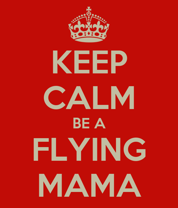 KEEP CALM BE A FLYING MAMA