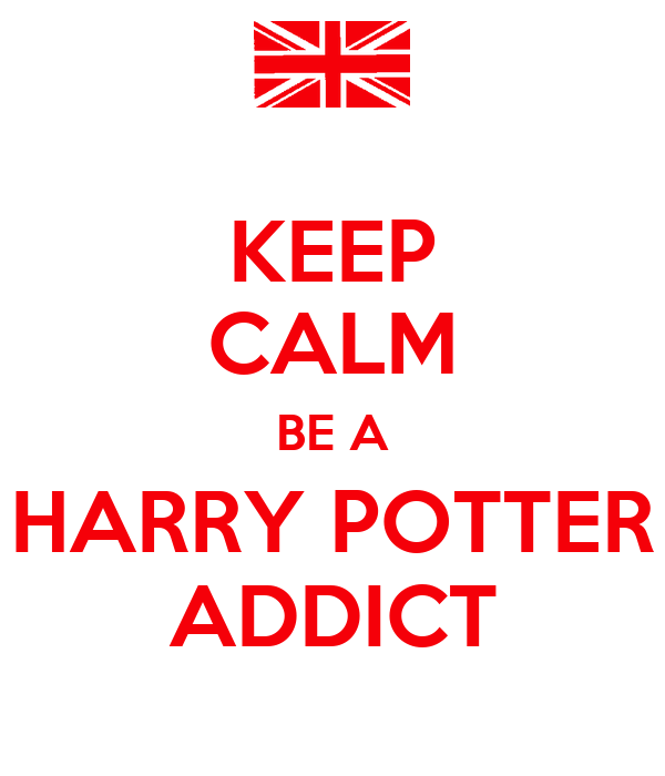 KEEP CALM BE A HARRY POTTER ADDICT