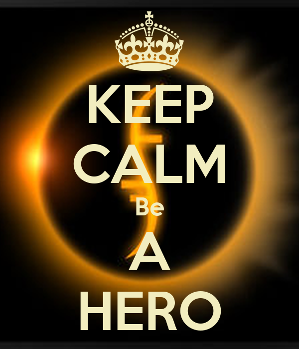 KEEP CALM Be A HERO