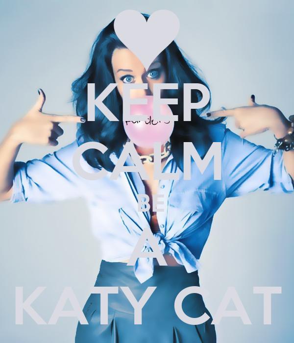 KEEP CALM  BE A KATY CAT