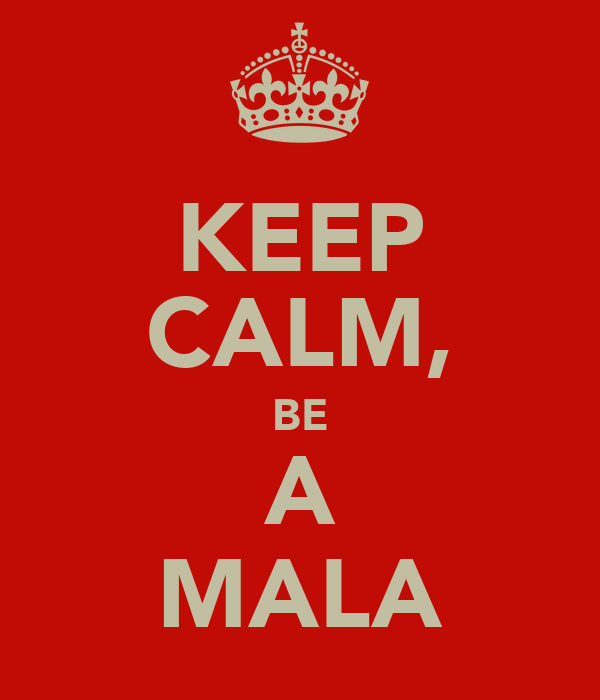 KEEP CALM, BE A MALA