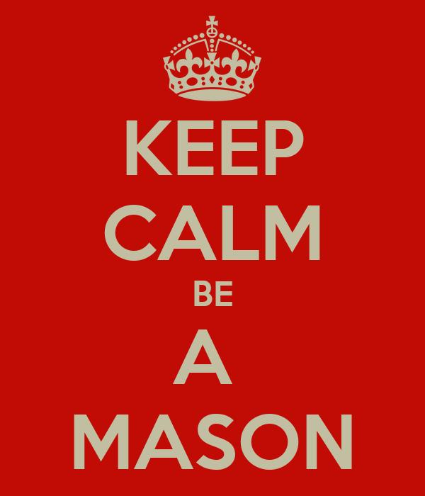 KEEP CALM BE A  MASON