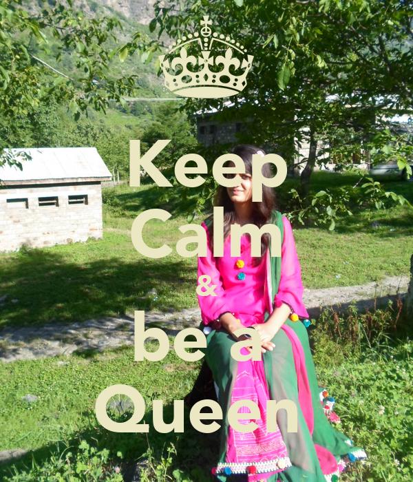 Keep Calm & be a  Queen