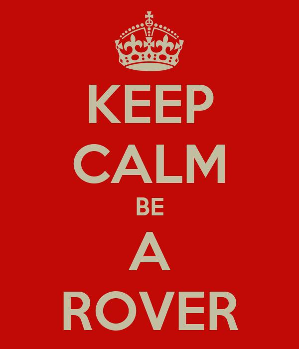 KEEP CALM BE A ROVER