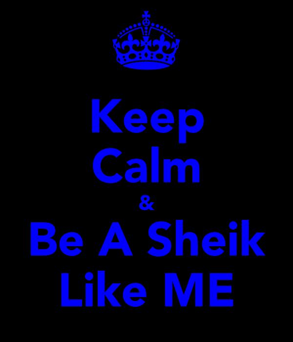 Keep Calm & Be A Sheik Like ME