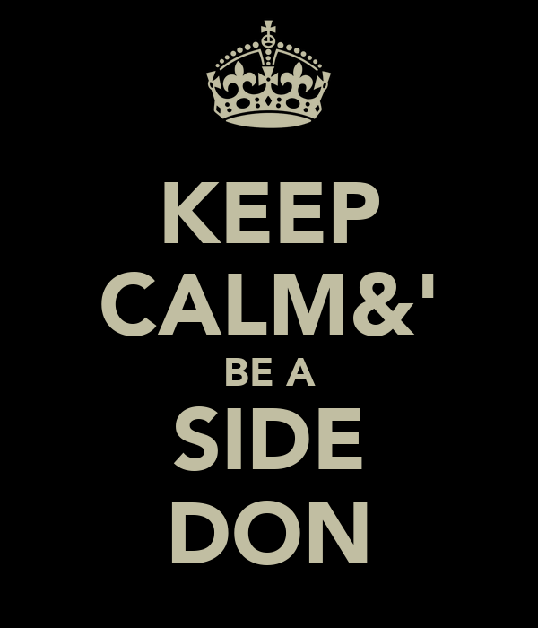 KEEP CALM&' BE A SIDE DON