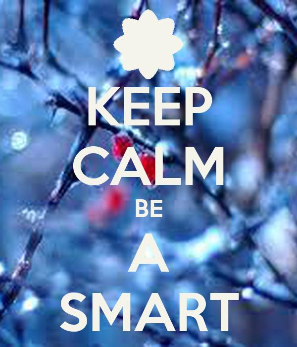 KEEP CALM BE A SMART