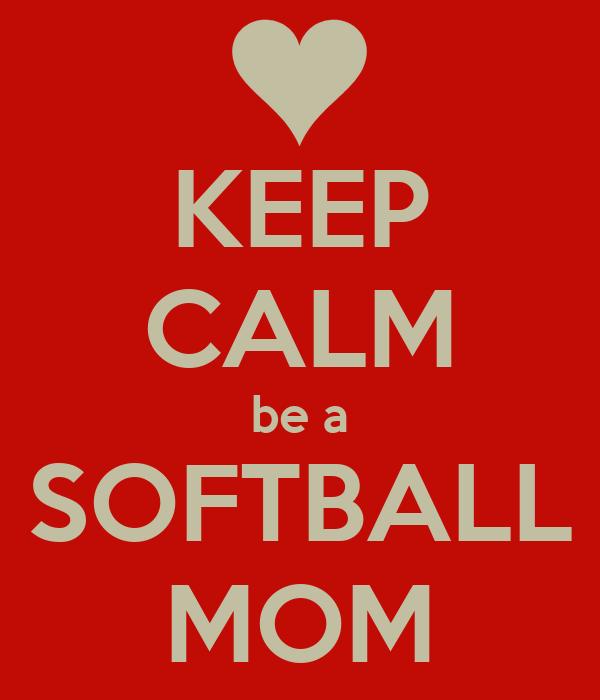 KEEP CALM be a SOFTBALL MOM