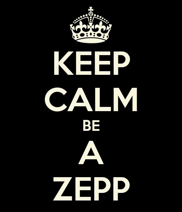 KEEP CALM BE A ZEPP