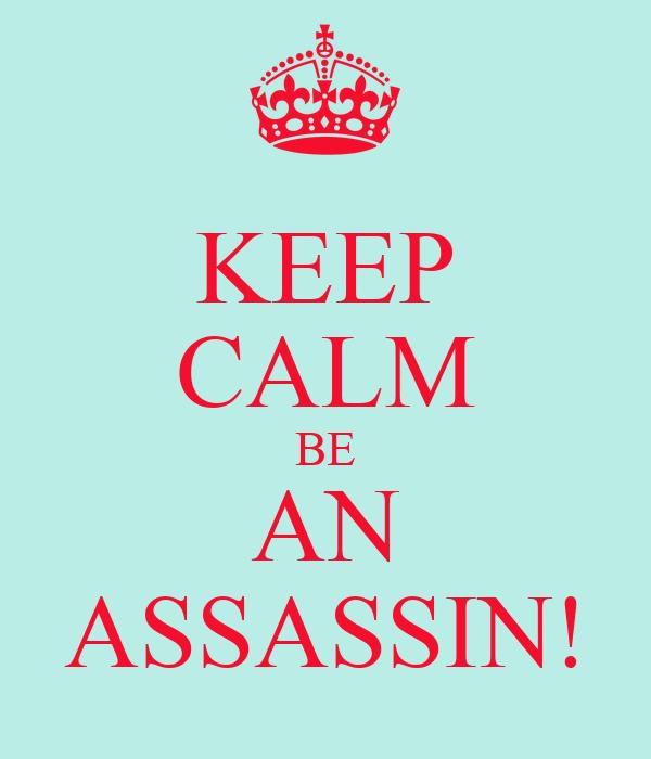 KEEP CALM BE AN ASSASSIN!