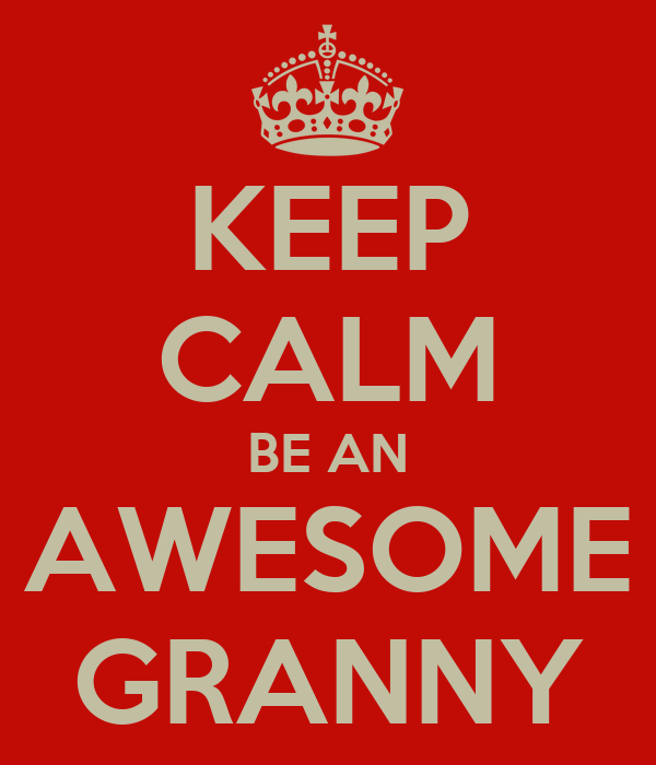 KEEP CALM BE AN AWESOME GRANNY