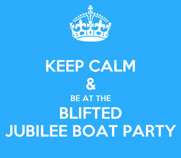 KEEP CALM & BE AT THE BLIFTED JUBILEE BOAT PARTY