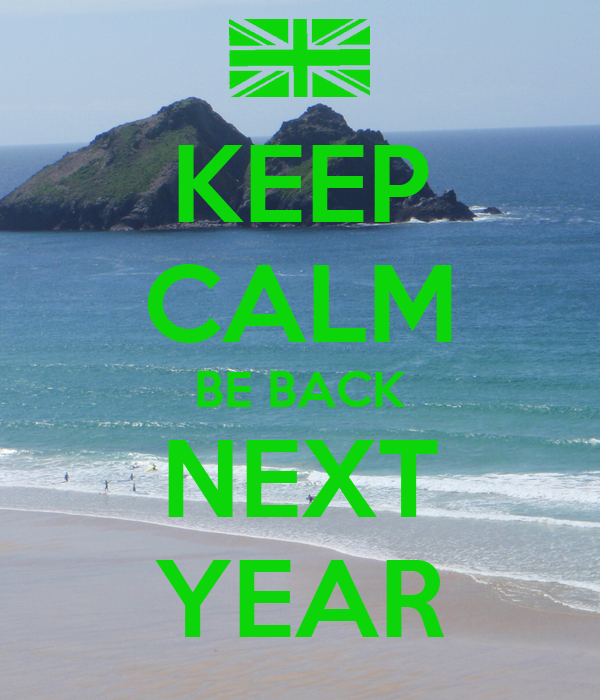 KEEP CALM BE BACK NEXT YEAR