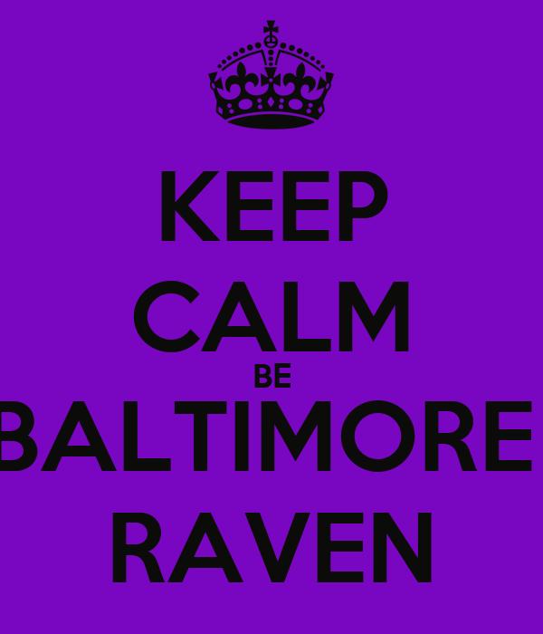 KEEP CALM BE BALTIMORE  RAVEN