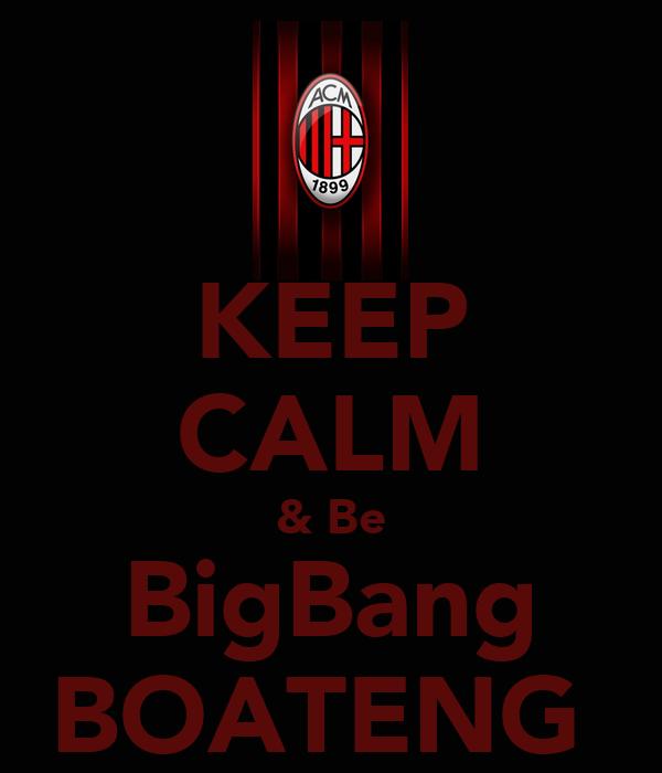 KEEP CALM & Be BigBang BOATENG