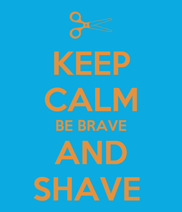 KEEP CALM BE BRAVE AND SHAVE