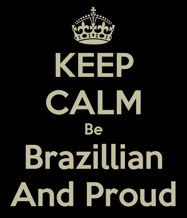 KEEP CALM Be Brazillian And Proud
