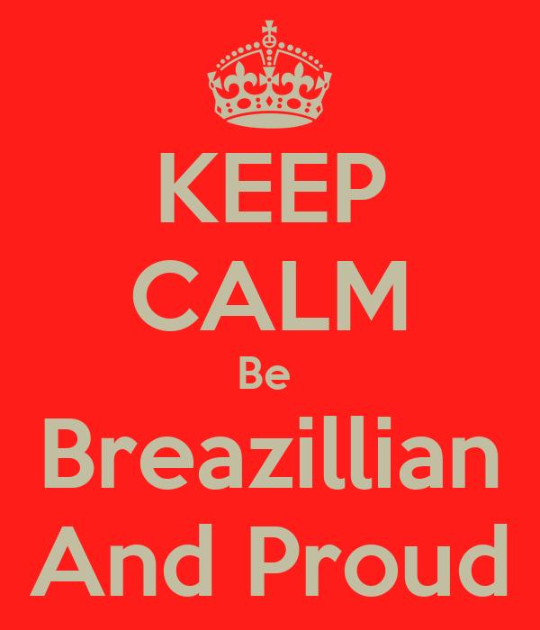 KEEP CALM Be  Breazillian And Proud