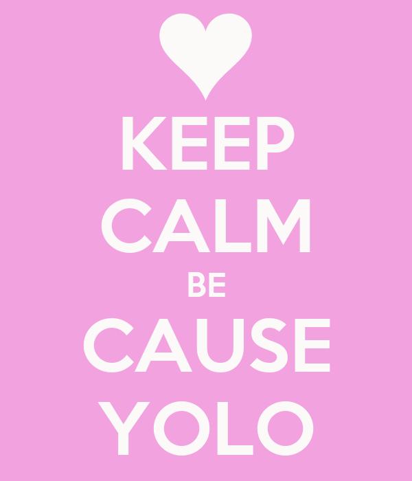 KEEP CALM BE CAUSE YOLO