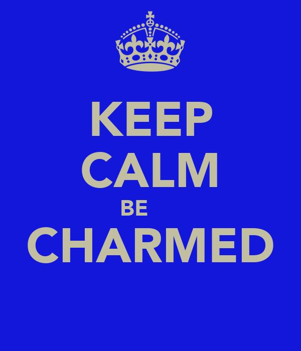 KEEP CALM BE      CHARMED