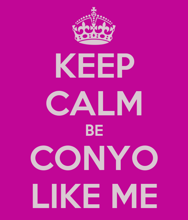 KEEP CALM BE CONYO LIKE ME