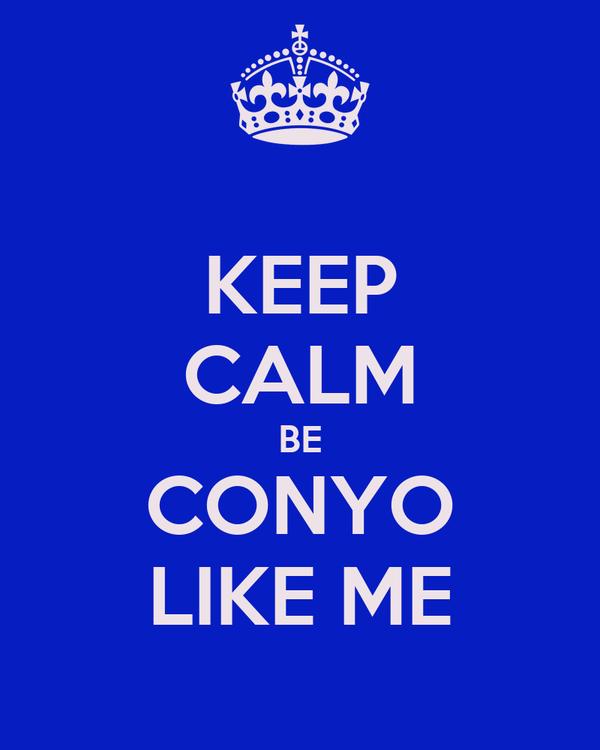 KEEP CALM BE CONYO LIKE ME
