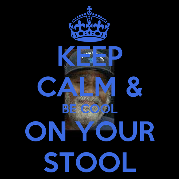 KEEP CALM & BE COOL ON YOUR STOOL