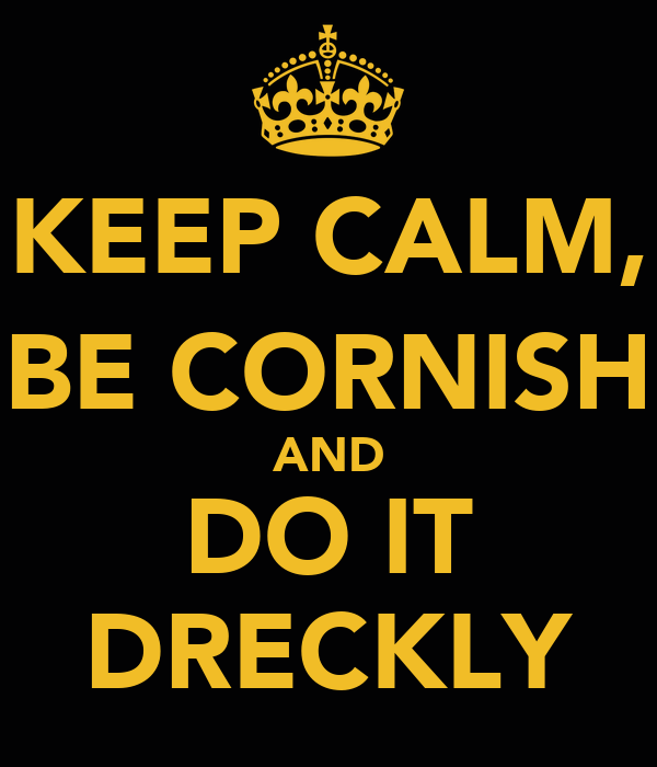 KEEP CALM, BE CORNISH AND DO IT DRECKLY