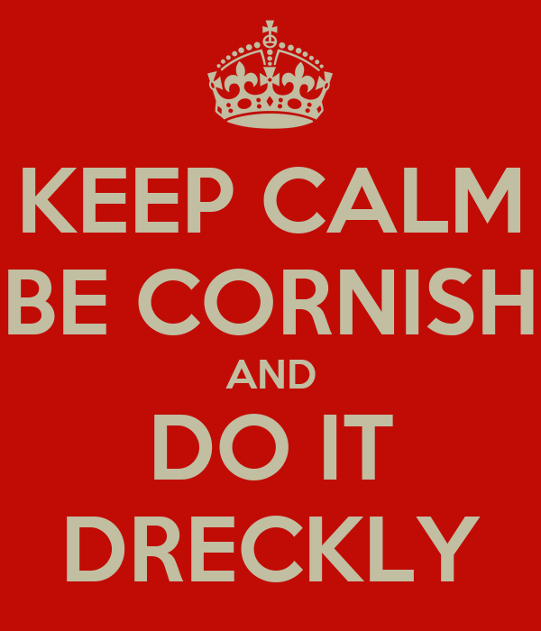 KEEP CALM BE CORNISH AND DO IT DRECKLY