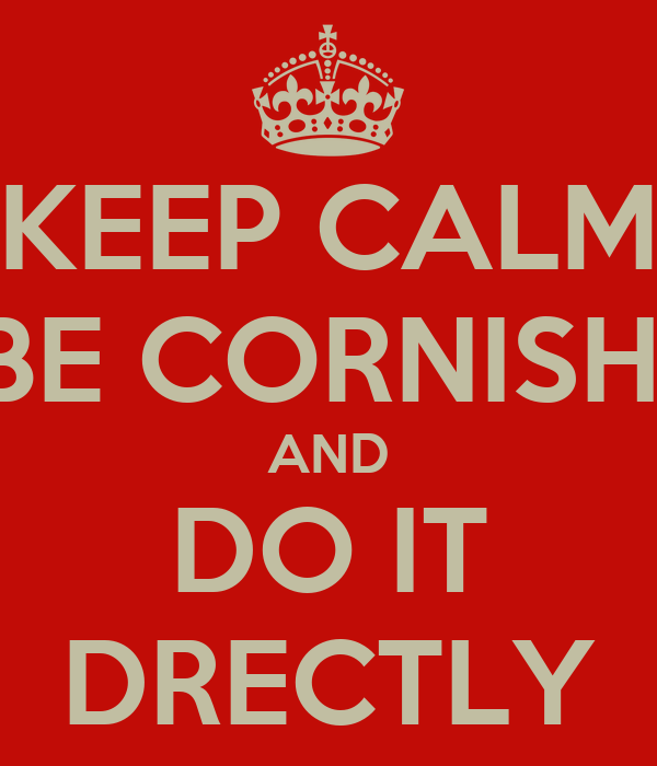 KEEP CALM BE CORNISH  AND DO IT DRECTLY