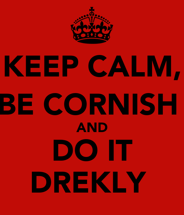 KEEP CALM, BE CORNISH  AND DO IT DREKLY