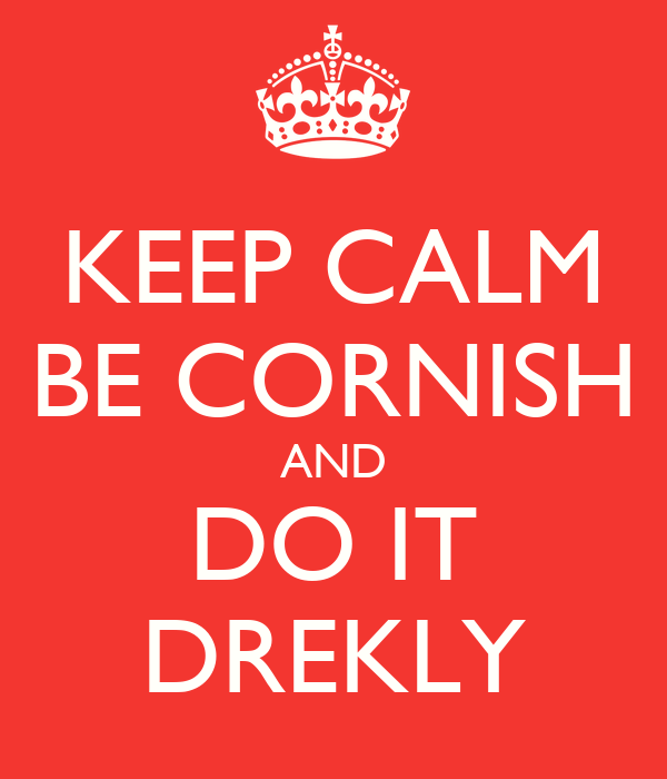 KEEP CALM BE CORNISH AND DO IT DREKLY