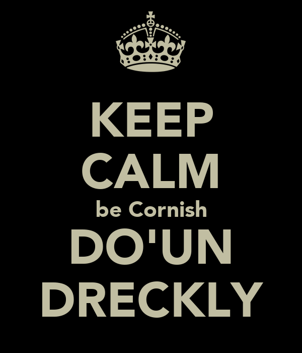 KEEP CALM be Cornish DO'UN DRECKLY