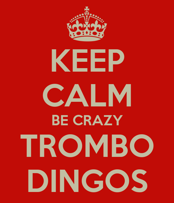 KEEP CALM BE CRAZY TROMBO DINGOS