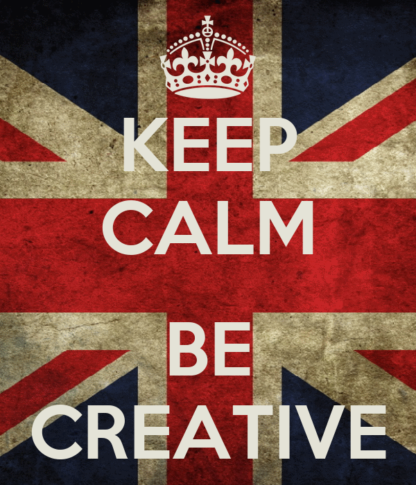 KEEP CALM  BE CREATIVE