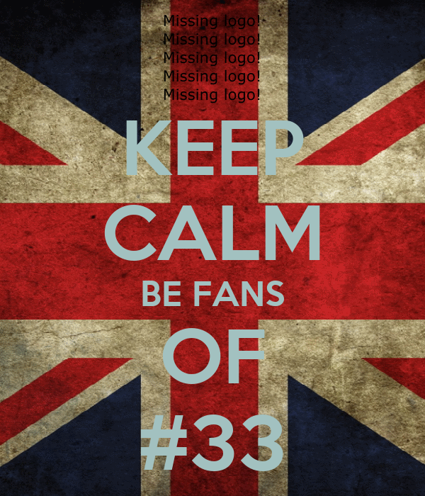 KEEP CALM BE FANS OF #33